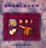 Knoblauch: Kochen mit Fantasie