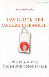 Miriam Meckel - Das Glück der Unerreichbarkeit