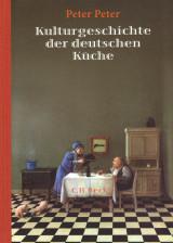 Peter Peter - Kulturgeschichte der deutschen Küche