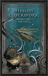 Mission Clockwork (2) – Angriff aus der Tiefe