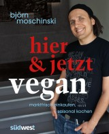 Björn Moschinski - Hier und jetzt vegan