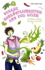 Heike Kügler-Anger - Vegane Rohköstlichkeiten aus dem Mixer