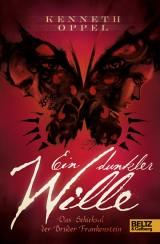 Kenneth Oppel: Ein dunkler Wille - Das Schicksal der Brüder Frankenstein
