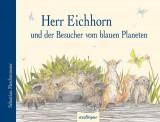 Sebastian Meschenmoser - Herr Eichhorn und der Besucher vom blauen Planeten