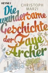 Christoph Marzi - Die wundersame Geschichte der Faye Archer