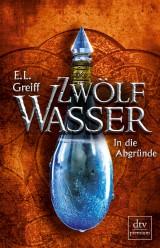 E. L. Greiff: Zwölfwasser (2) - In die Abgründe
