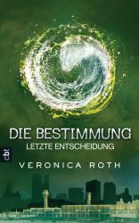Veronica Roth: Die Bestimmung (3) - Letzte Entscheidung