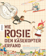Andrea Beaty - Wie Rosie den Käsekopter erfand