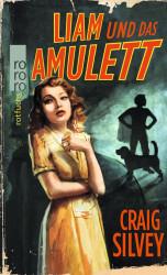 Craig Silvey - Liam und das Amulett