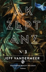 Jeff Vandermeer - Southern Reach Trilogie (3) - Akzeptanz